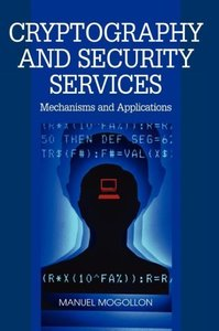 Cryptography and Security Services: Mechanisms and Applications