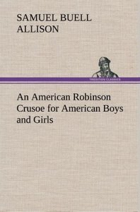 An American Robinson Crusoe for American Boys and Girls