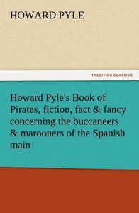 Howard Pyle's Book of Pirates, fiction, fact & fancy concerning