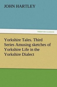 Yorkshire Tales. Third Series Amusing sketches of Yorkshire Life
