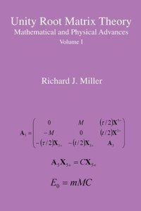 Unity Root Matrix Theory - Mathematical and Physical Advances -