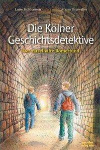 Die Kölner Geschichtsdetektive. Der rätselhafte Römerfund
