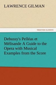 Debussy's Pelléas et Mélisande A Guide to the Opera with Musical