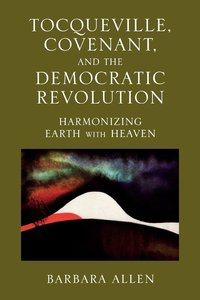 Tocqueville, Covenant, and the Democratic Revolution