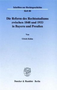 Die Reform des Rechtsstudiums zwischen 1848 und 1933 in Bayern u