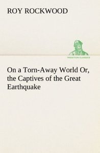 On a Torn-Away World Or, the Captives of the Great Earthquake