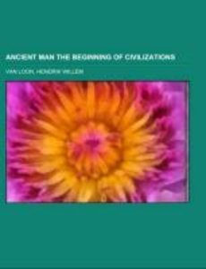Ancient Man The Beginning of Civilizations
