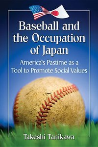Baseball and the Occupation of Japan: America\'s Pastime as a To