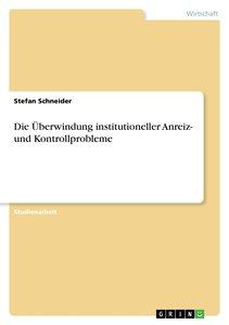 Die Überwindung institutioneller Anreiz- und Kontrollprobleme