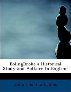 BolingBroke a Historical Study and Voltaire In England