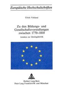 Zu den Bildungs- und Gesellschaftsvorstellungen zwischen 1770-18