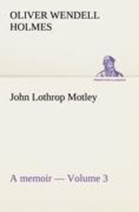 John Lothrop Motley. a memoir - Volume 3