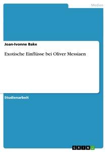 Exotische Einflüsse bei Oliver Messiaen
