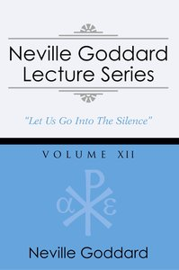 Neville Goddard Lecture Series, Volume XII