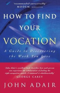 How to Find Your Vocation: A Guide to Discovering the Work You L