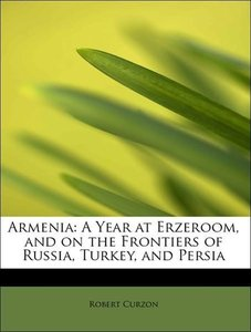 Armenia: A Year at Erzeroom, and on the Frontiers of Russia, Tur