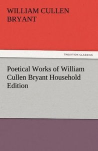 Poetical Works of William Cullen Bryant Household Edition