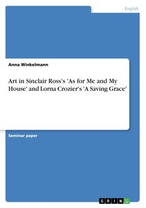 Art in Sinclair Ross's 'As for Me and My House' and Lorna Crozie