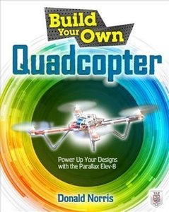 Build Your Own Quadcopter: Power Up Your Designs with the Parall