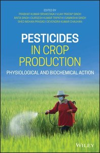 Pesticides in Crop Production: Physiological and Biochemical Act