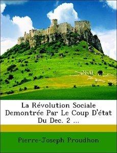 La Révolution Sociale Demontrée Par Le Coup D'état Du Dec. 2 ...