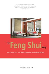 The Feng Shui Way - Creating the Life You Want through Your Envi