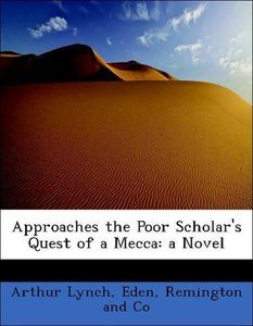 Approaches the Poor Scholar's Quest of a Mecca: a Novel