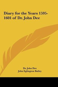 Diary for the Years 1595-1601 of Dr. John Dee