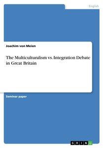 The Multiculturalism vs. Integration Debate in Great Britain