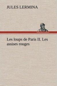 Les loups de Paris II. Les assises rouges