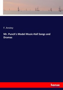 Mr. Punch\'s Model Music-Hall Songs and Dramas