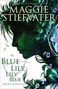 Raven Cycle 3. Blue Lily, Lily Blue
