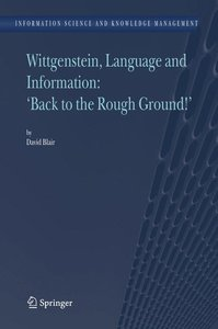 "Wittgenstein, Language and Information: ""Back to the Rough Groun"