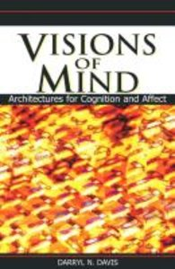 Visions of Mind: Architectures for Cognition and Affect