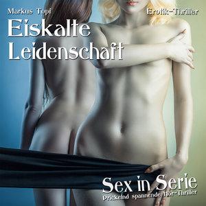 Sex in Serie - Eiskalte Leidenschaft