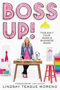 Boss Up!: This Ain\'t Your Mama\'s Business Book