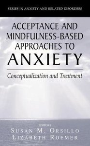 Acceptance- and Mindfulness-Based Approaches to Anxiety
