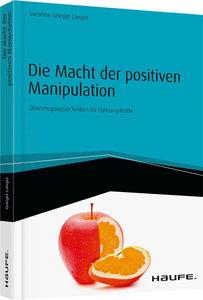 Die Macht der positiven Manipulation - inkl. Arbeitshilfen onlin
