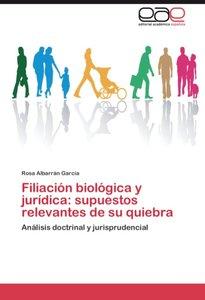 Filiación biológica y jurídica: supuestos relevantes de su quieb
