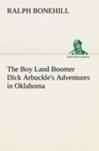 The Boy Land Boomer Dick Arbuckle's Adventures in Oklahoma