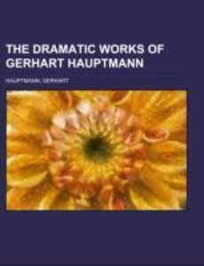 The Dramatic Works of Gerhart Hauptmann