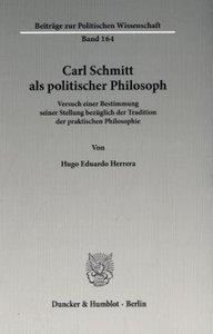 Carl Schmitt als politischer Philosoph