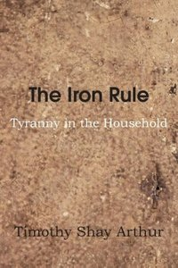 The Iron Rule, or Tyranny in the Household