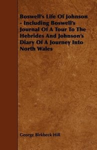 Boswell's Life of Johnson - Including Boswell's Journal of a Tou