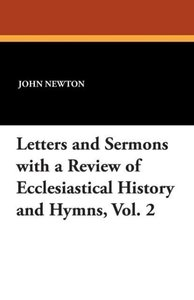 Letters and Sermons with a Review of Ecclesiastical History and