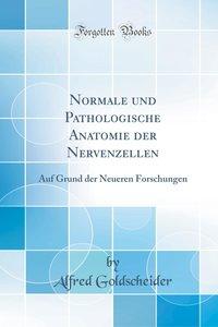 Normale und Pathologische Anatomie der Nervenzellen