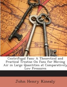 Centrifugal Fans: A Theoretical and Practical Treatise On Fans f