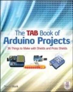 The TAB Book of Arduino Projects: 36 Things to Make with Shields