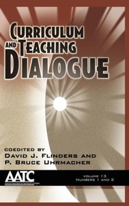 Curriculum and Teaching Dialogue Volume 13, Numbers 1 & 2 (Hc)