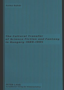 The Cultural Transfer of Science Fiction and Fantasy in Hungary